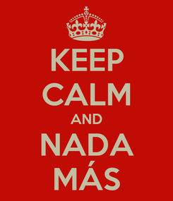 Poster: KEEP CALM AND NADA MÁS
