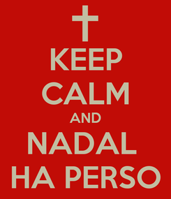 Poster: KEEP CALM AND NADAL  HA PERSO