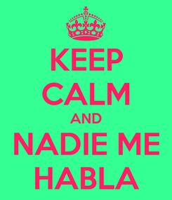 Poster: KEEP CALM AND NADIE ME HABLA
