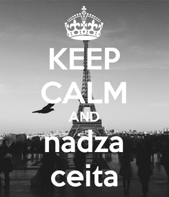 Poster: KEEP CALM AND nadza ceita