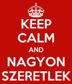 Poster: KEEP CALM AND NAGYON SZERETLEK
