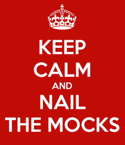 Poster: KEEP CALM AND NAIL THE MOCKS