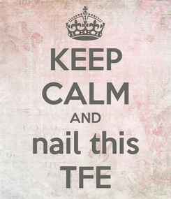 Poster: KEEP CALM AND nail this TFE