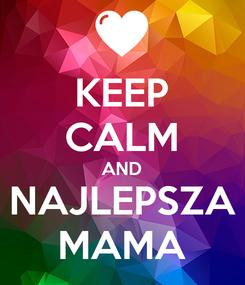Poster: KEEP CALM AND NAJLEPSZA MAMA