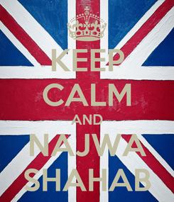 Poster: KEEP CALM AND NAJWA SHAHAB