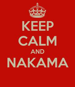 Poster: KEEP CALM AND NAKAMA