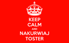 Poster: KEEP CALM AND NAKURWIAJ TOSTER