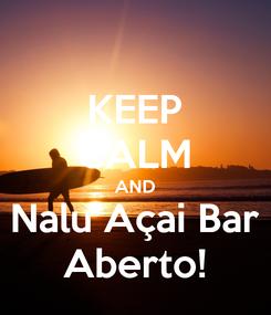 Poster: KEEP CALM AND Nalu Açai Bar Aberto!