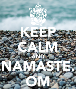 Poster: KEEP CALM AND NAMASTE. OM