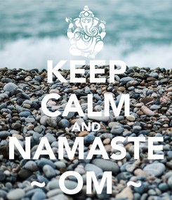 Poster: KEEP CALM AND NAMASTE ~ OM ~