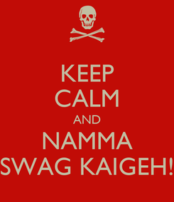 Poster: KEEP CALM AND NAMMA SWAG KAIGEH!