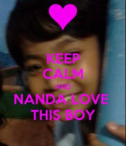 Poster: KEEP CALM AND NANDA LOVE  THIS BOY