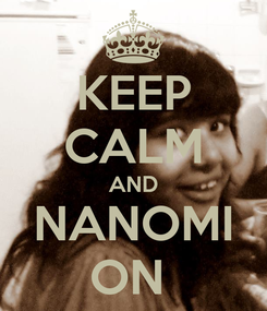 Poster: KEEP CALM AND NANOMI ON