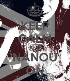 Poster: KEEP CALM AND NANOU ON