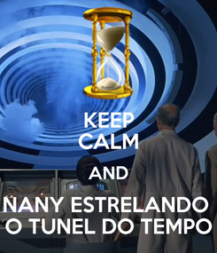 Poster: KEEP CALM AND NANY ESTRELANDO  O TUNEL DO TEMPO