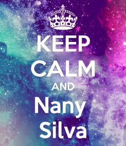 Poster: KEEP CALM AND Nany  Silva