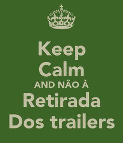 Poster: Keep Calm AND NÂO À Retirada Dos trailers