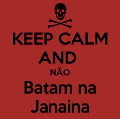 Poster: KEEP CALM AND  NÃO Batam na Janaina