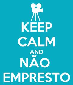 Poster: KEEP CALM AND NÃO  EMPRESTO