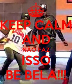 Poster: KEEP CALM AND NÃO FAZ ISSO BE BELA!!!