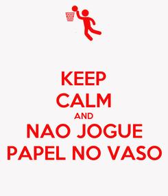 Poster: KEEP CALM AND NAO JOGUE PAPEL NO VASO