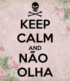 Poster: KEEP CALM AND NÃO  OLHA