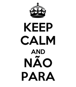 Poster: KEEP CALM AND NÃO PARA