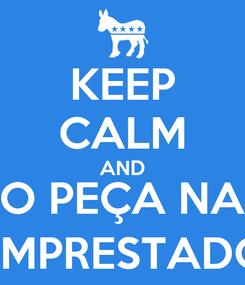 Poster: KEEP CALM AND NÃO PEÇA NADA EMPRESTADO