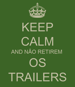 Poster: KEEP CALM AND NÂO RETIREM  OS TRAILERS