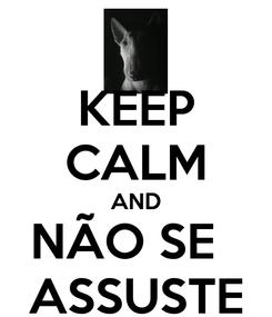 Poster: KEEP CALM AND NÃO SE   ASSUSTE