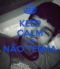 Poster: KEEP CALM AND NÃO TENHA
