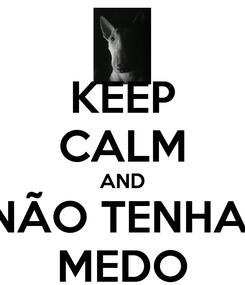 Poster: KEEP CALM AND NÃO TENHA  MEDO