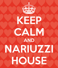 Poster: KEEP CALM AND NARIUZZI HOUSE