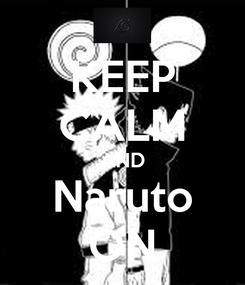 Poster: KEEP CALM AND Naruto ON