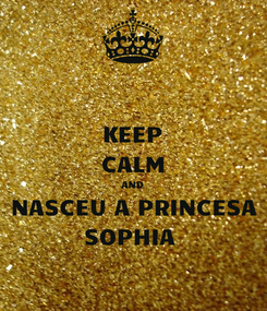 Poster: KEEP CALM AND NASCEU A PRINCESA SOPHIA
