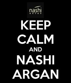 Poster: KEEP CALM AND NASHI ARGAN