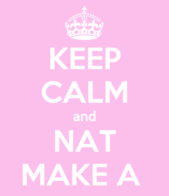 Poster: KEEP CALM and NAT MAKE A
