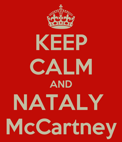 Poster: KEEP CALM AND NATALY  McCartney