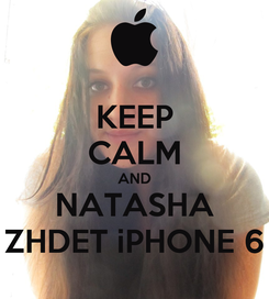 Poster: KEEP CALM AND NATASHA ZHDET iPHONE 6