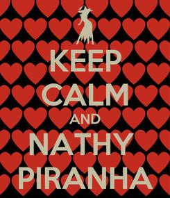 Poster: KEEP CALM AND NATHY  PIRANHA