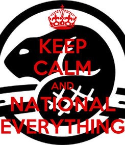 Poster: KEEP CALM AND NATIONAL EVERYTHING