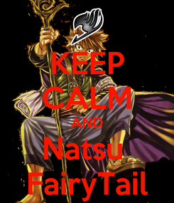 Poster: KEEP CALM AND Natsu  FairyTail
