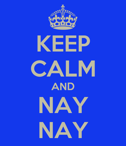 Poster: KEEP CALM AND NAY NAY