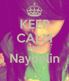 Poster: KEEP CALM AND Naydelin
