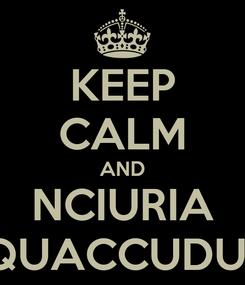 Poster: KEEP CALM AND NCIURIA A QUACCUDUNU