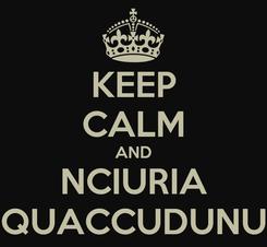 Poster: KEEP CALM AND NCIURIA QUACCUDUNU