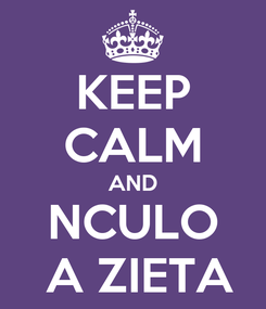 Poster: KEEP CALM AND NCULO  A ZIETA