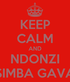 Poster: KEEP CALM AND NDONZI SIMBA GAVA