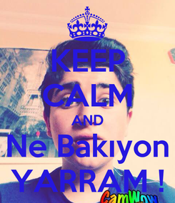Poster: KEEP CALM AND Ne Bakıyon YARRAM !