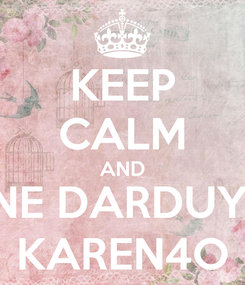 Poster: KEEP CALM AND NE DARDUY, KAREN4O